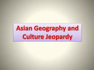 Asian Geography  and  Culture  Jeopardy