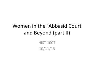 Women in the `Abbasid Court and Beyond (part II)
