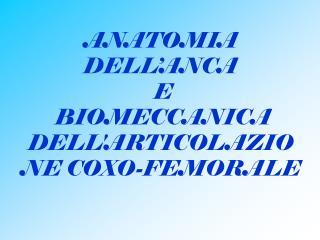 ANATOMIA DELL'ANCA  E  BIOMECCANICA DELL'ARTICOLAZIONE COXO-FEMORALE