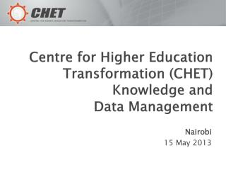 Centre for Higher Education Transformation (CHET)  Knowledge and  Data Management