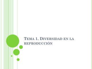 Tema 1. Diversidad en la reproducción