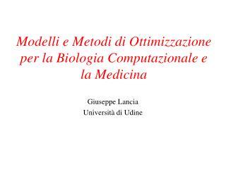 Modelli e Metodi di Ottimizzazione per la Biologia Computazionale e la Medicina