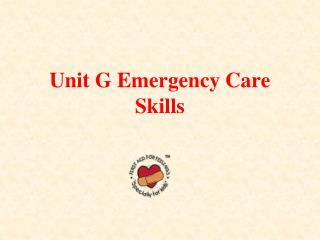 Unit G Emergency Care Skills