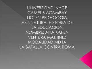 UNIVERSIDAD INACE CAMPUS ACAMBAY LIC. EN PEDAGOGIA ASINNATURA: HISTORIA DE LA EDUCACION