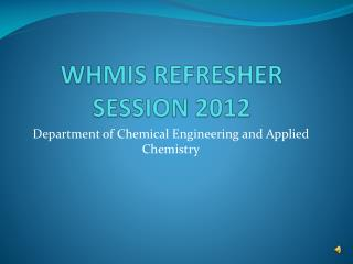 WHMIS REFRESHER SESSION 2012