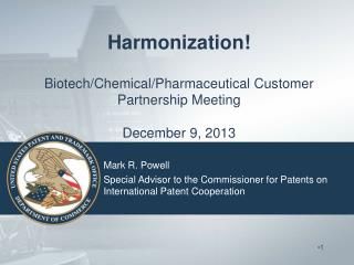 Harmonization! Biotech/Chemical/Pharmaceutical Customer Partnership Meeting December 9, 2013