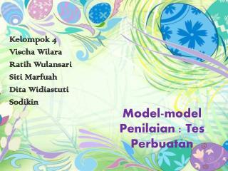 Model-model  Penilaian : Tes  Perbuatan