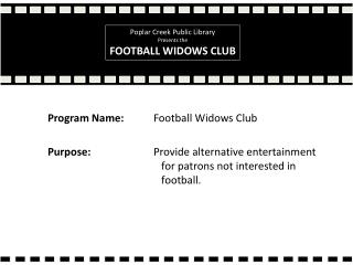 Program Name: 	Football  Widows Club