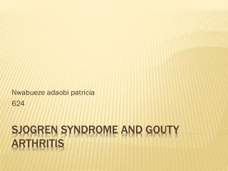 Sjogren  syndrome and Gouty arthritis