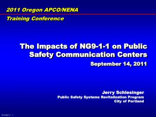 The  Impacts  of NG9-1-1 on Public Safety  Communication Centers September 14, 2011