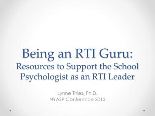 Being an RTI Guru: Resources to Support the School Psychologist as an RTI Leader
