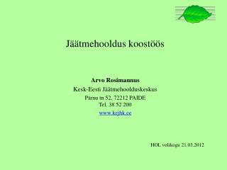 Jäätmehooldus koostöös Arvo Rosimannus Kesk-Eesti Jäätmehoolduskeskus