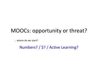 MOOCs: opportunity or threat?