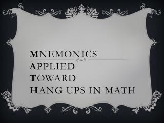 M nemonics A pplied  T oward H ang ups in Math