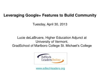 Leveraging Google+ Features to Build  Community Tuesday,  April 30,  2013