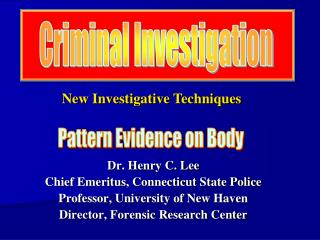 Dr. Henry C. Lee Chief Emeritus, Connecticut State Police Professor, University of New Haven