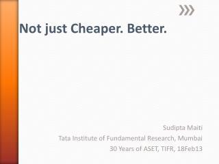 Sudipta Maiti Tata Institute of Fundamental Research, Mumbai 30 Years of ASET, TIFR, 18Feb13