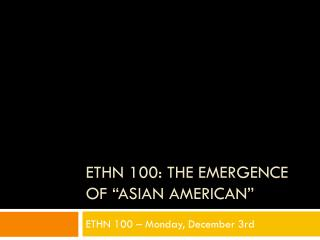 ETHN 100: The emergence of �Asian American�