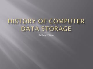 History of  COMPUTER Data  Storage