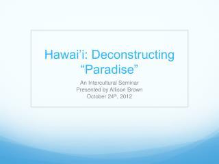 "Hawai'i: Deconstructing ""Paradise"""