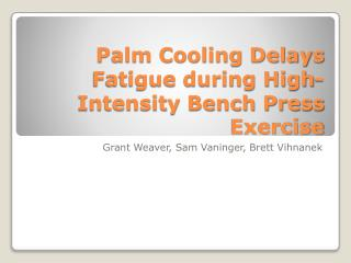 Palm Cooling Delays Fatigue during High-Intensity Bench Press Exercise
