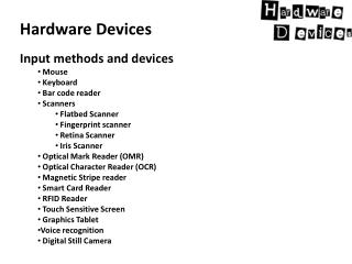 Hardware Devices Input methods and devices Mouse Keyboard Bar code reader  Scanners