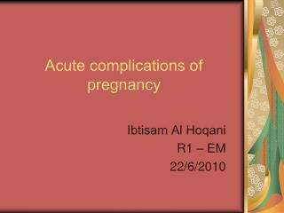 Acute complications of pregnancy