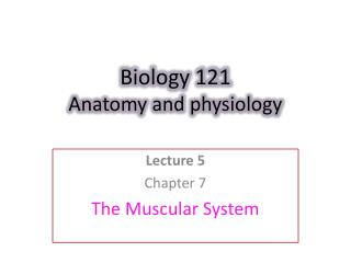 Biology 121 Anatomy and physiology