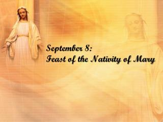 September 8: Feast of the Nativity of Mary