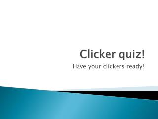 Clicker quiz!
