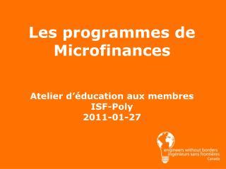Les programmes de Microfinances Atelier  d'éducation aux membres ISF-Poly 2011-01-27