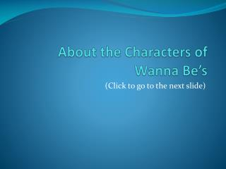 About t he  Characters of  Wanna Be's