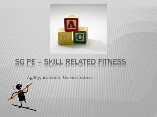 SG PE – Skill Related Fitness