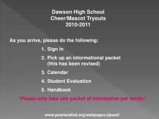 Dawson  High School Cheer/Mascot Tryouts 2010-2011 As you arrive, please do the following: Sign in