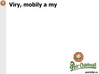 Viry ,  mobily  a my