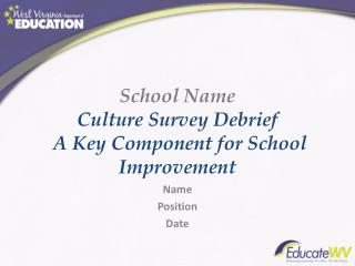 School Name  Culture Survey Debrief  A Key Component for School Improvement
