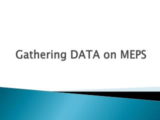 Gathering DATA on MEPS