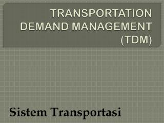TRANSPORTATION  DEMAND MANAGEMENT (TDM)