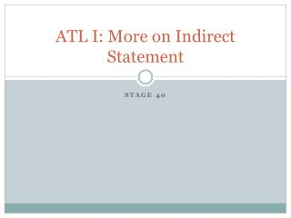 ATL I: More on Indirect Statement