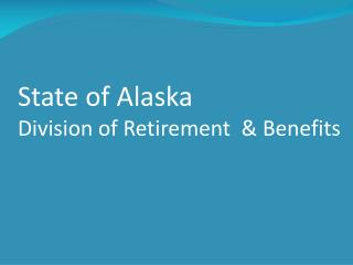 State of Alaska Division of Retirement  Benefits