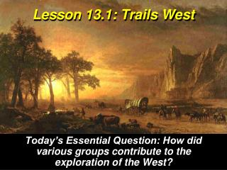 Lesson 13.1: Trails West