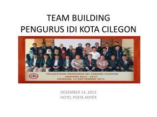 TEAM BUILDING  PENGURUS IDI KOTA CILEGON