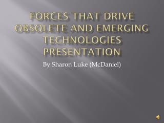 Forces that Drive Obsolete and Emerging Technologies Presentation