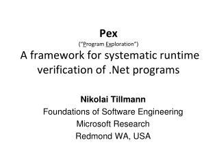 Nikolai Tillmann Foundations of Software Engineering Microsoft  Research Redmond WA, USA