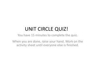 UNIT CIRCLE QUIZ!