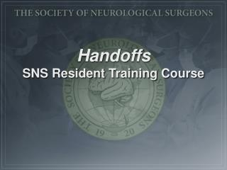 Handoffs SNS Resident Training Course