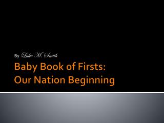 Baby Book of Firsts:  Our Nation Beginning