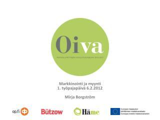 Markkinointi ja myynti 1. työpajapäivä 6.2.2012 Mirja Borgström