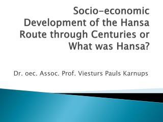 Socio-economic Development of the Hansa Route through Centuries or What was Hansa?