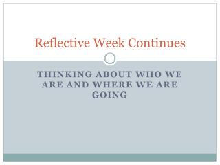 Reflective Week Continues